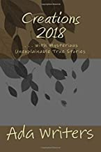 Creations 2018: . . . with Mysterious Unexplainable True Stories
