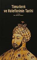 Timurlenk ve Haleflerinin Tarihi