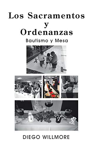Los Sacramentos Y Ordenanzas: Bautismo Y Mesa