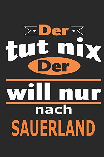 Der tut nix Der will nur nach Sauerland: Notizbuch mit 110 Seiten, ebenfalls Nutzung als Dekoration in Form eines Schild bzw. Poster möglich