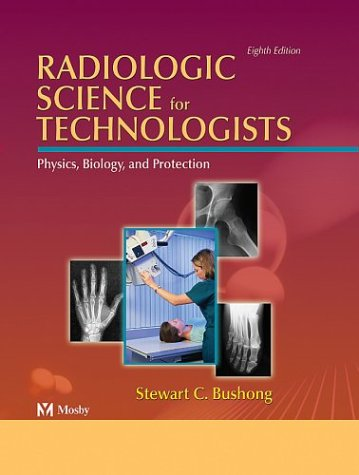 Radiologic Science for Technologists Physics, Biology and Protection