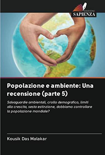 Popolazione e ambiente: Una recensione (parte 5): Salvaguardie ambientali, crollo demografico, limiti alla crescita, sesta estinzione, dobbiamo controllare la popolazione mondiale?