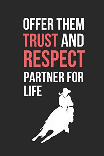 Horse Training: Offer Them Trust And Respect.. Partner For Life: Themed Novelty Lined Notebook / Journal To Write In Perfect Gift Item (6 x 9 inches)