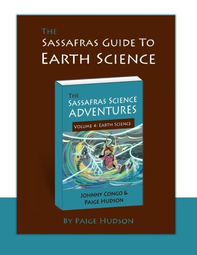Compare Textbook Prices for The Sassafras Guide to Earth Science Sassafras Science Adventures Volume 4  ISBN 9781935614456 by Hudson, Paige