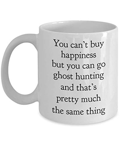 You Can't Buy Happiness But You Can Go Ghost Hunting Mug Funny Gift Idea For Hunted Friend Him Her Women Men Paranormal Activity Space Exploration Cozy White Ceramic Coffee Tea Cup