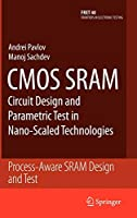 CMOS SRAM Circuit Design and Parametric Test in Nano-Scaled Technologies: Process-Aware SRAM Design and Test (Frontiers in Electronic Testing)