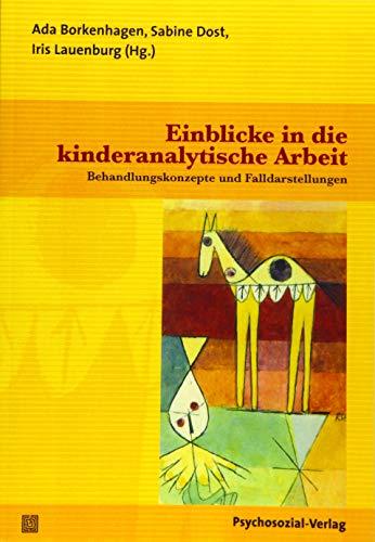 Einblicke in die kinderanalytische Arbeit: Behandlungskonzepte und Falldarstellungen (Bibliothek der Psychoanalyse)