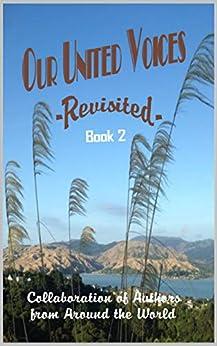 Our United Voices: -Revisited- Book 2 (Our United Voices Series) by [Jacqueline M Franklin, Garry Spooner, Wendy Dawn Phelan, Akshaya Kumar Samanta, Lilin Widi Rahayu Setjo, Harold (Bo) Clapsaddle, Darlene Thomson]