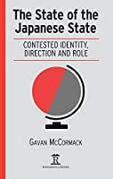 The State of the Japanese State: Contested Identity, Direction and Role (Renaissance Books Asia Pacific)