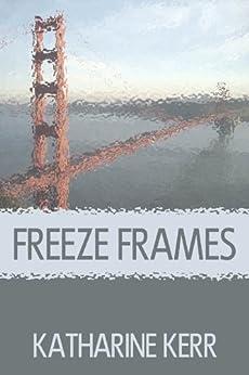 Freeze Frames by [Katharine Kerr]