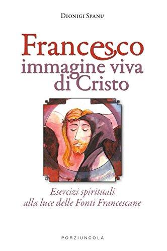 luce di cristo Francesco immagine viva di Cristo. Esercizi spirituali alla luce delle Fonti Francescane