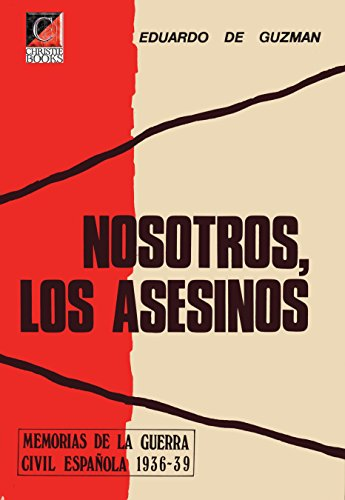 NOSOTROS, LOS ASESINOS: Memorias de la Guerra Civil Español