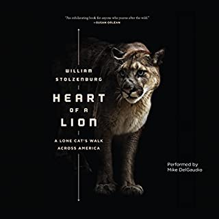 Heart of a Lion     A Lone Cat's Walk Across America              By:                                                                                                                                 William Stolzenburg                               Narrated by:                                                                                                                                 Mike DelGaudio                      Length: 7 hrs and 42 mins     323 ratings     Overall 4.4