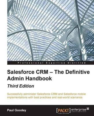 [(Salesforce CRM - The Definitive Admin Handbook)] [By (author) Paul Goodey] published on (January, 2015)