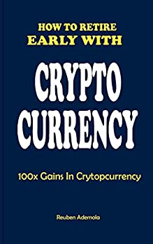 HOW TO RETIRE EARLY WITH CRYPTO CURRENCY  100x Gains In Cryptocurreny