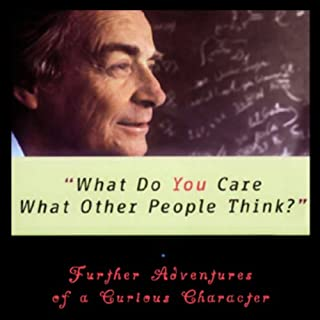 What Do You Care What Other People Think?     Further Adventures of a Curious Character              By:                                                                                                                                 Richard P. Feynman,                                                                                        Ralph Leighton                               Narrated by:                                                                                                                                 Raymond Todd                      Length: 6 hrs and 12 mins     12 ratings     Overall 4.5