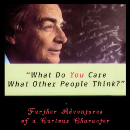 What Do You Care What Other People Think?     Further Adventures of a Curious Character              Written by:                                                                                                                                 Richard P. Feynman,                                                                                        Ralph Leighton                               Narrated by:                                                                                                                                 Raymond Todd                      Length: 6 hrs and 12 mins     7 ratings     Overall 4.7