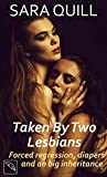 Taken By Two Lesbians: Forced Regression, Diapers And A Big Inheritance