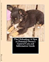 The Chihuahua: A New or Potential Owner's General Care and Information Guide (English Edition)