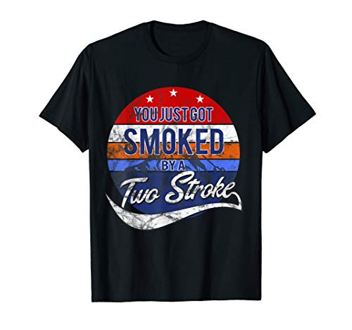 You just got smoked by a Two Stroke 2 Takt T-Shirt