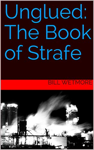 Unglued: The Book of Strafe by [Bill Wetmore]