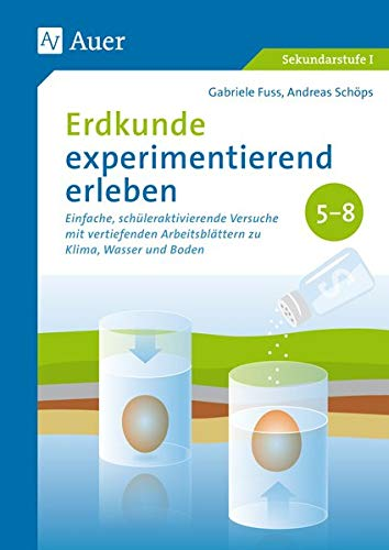 Erdkunde experimentierend erleben 5-8: Einfache, schüleraktivierende Versuche mit vertief enden Arbeitsblättern zu Klima, Wasser und Boden (5. bis 8. Klasse)
