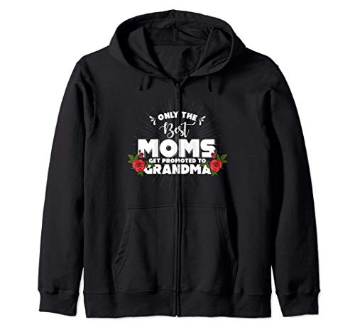 Awesome Only The Best Moms Get Promoted to Grandma Zip Hoodie
