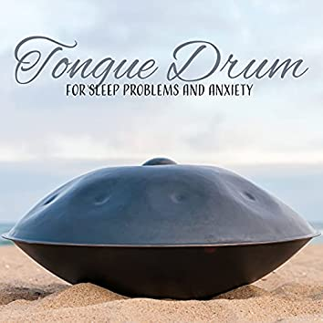 Tongue Drum for Sleep Problems and Anxiety: Deep Hypnosis Practice with Tongue Drum, Rhythms of Harmony and Calmness