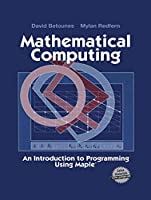 Mathematical Computing: An Introduction to Programming Using Maple®