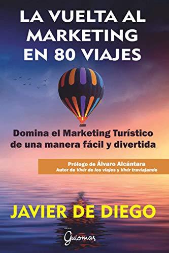 La vuelta al marketing en 80 viajes: Domina el marketing turístico de una manera fácil y divertida