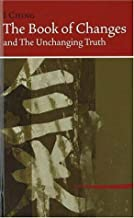 I Ching The Book of Changes: And the Unchanging Truth, Revised Edition