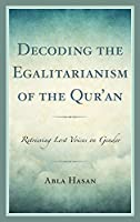 Decoding the Egalitarianism of the Qur'an: Retrieving Lost Voices on Gender (Lexington Studies in Classical and Modern Islamic Thought)