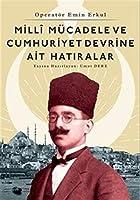 Operatör Emin Erkul - Milli Mücadele ve Cumhuriyet Devrine Ait Hatıralar