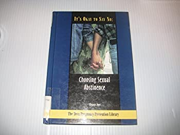Its Ok to Say No: Choosing Sexual Abstinence (Teen Pregnancy Prevention Library) 0823922502 Book Cover