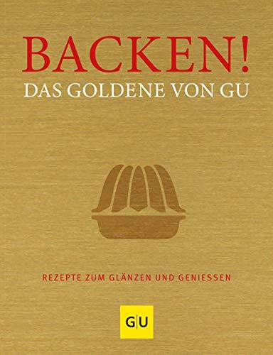 Backen! Das Goldene von GU: Rezepte zum Glänzen und Genießen (GU Grundkochbücher)
