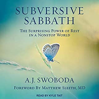 Subversive Sabbath     The Surprising Power of Rest in a Nonstop World              Written by:                                                                                                                                 A.J. Swoboda                               Narrated by:                                                                                                                                 Kyle Tait                      Length: 10 hrs and 10 mins     Not rated yet     Overall 0.0