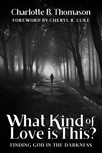 What Kind of Love is This?: Finding God in the Darkness