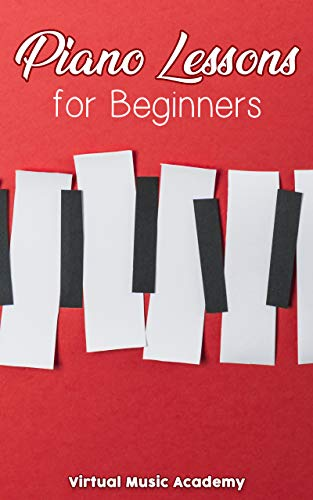 Piano Lessons for Beginners: Easy Visual Guide To Learn to Play The Piano (English Edition)