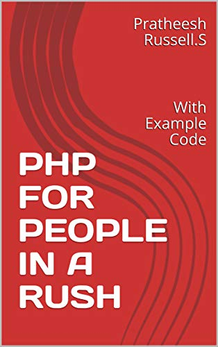 PHP FOR PEOPLE IN A RUSH: With Example Code