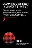 Magnetospheric Plasma Physics (Developments in Earth and Planetary Sciences (4))
