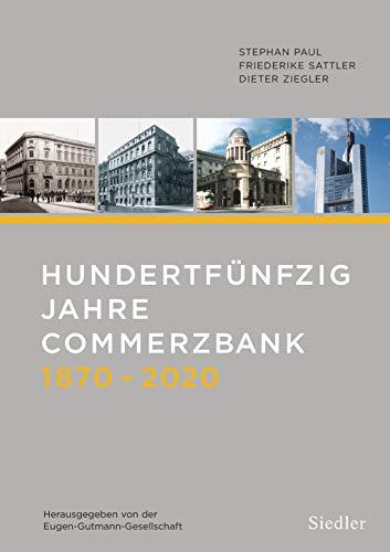 Hundertfünfzig Jahre Commerzbank 1870-2020: Herausgegeben von der Eugen-Gutmann-Gesellschaft