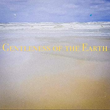 Gentleness of the Earth