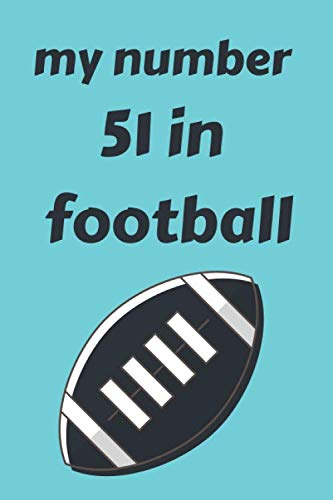 my number in football 51: notebook football with the number you love/motivation journal sports/Funny,cute,football gifts Ideas for lovers american ... /110 page. 6x9. soft cover. matte finish