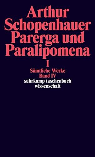 Sämtliche Werke in fünf Bänden: Band IV: Parerga und Paralipomena. Kleine philosophische Schriften I (suhrkamp taschenbuch wissenschaft)
