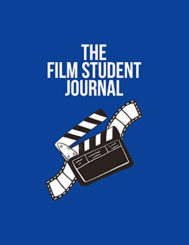 The Film Student Journal: Film And Movie Critic Logbook - Great Gift For The Cinephile And Filmaholic
