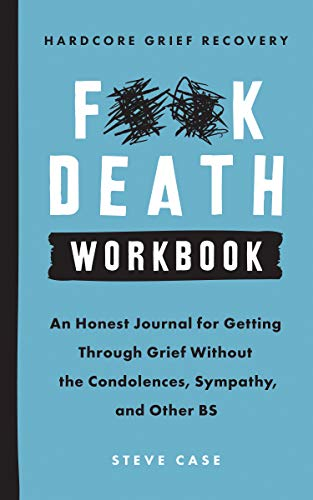 Compare Textbook Prices for Hardcore Grief Recovery Workbook: An Honest Journal for Getting through Grief without the Condolences, Sympathy, and Other BS F*ck Death  ISBN 9781728231709 by Case, Steve