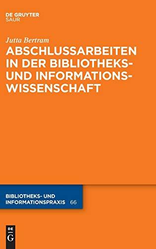 Abschlussarbeiten in der Bibliotheks- und Informationswissenschaft (Bibliotheks- und Informationspraxis, Band 66)