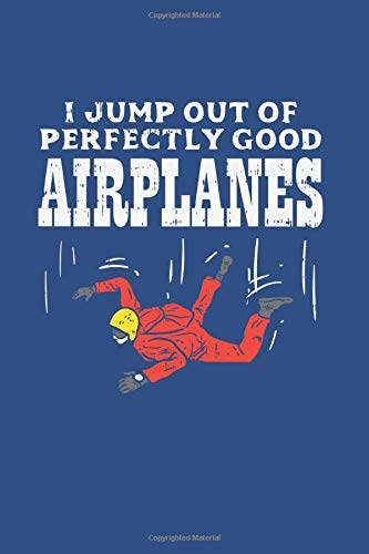 """Skydiving I Jump Out Of Perfectly Good Airplanes: Notebook Compact Half College 6x9"""" 120 Cream Paper (Diary, Notebook, Composition Book, Writing Tablet)"""