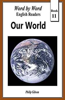 Our World: The Story of Life on Earth (Word by Word English Readers Book 11) by [Philip Gibson]
