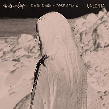 Oneonta (Dark Dark Horse Remix)
